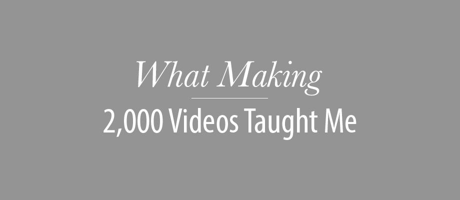 Making 2000 Videos-01